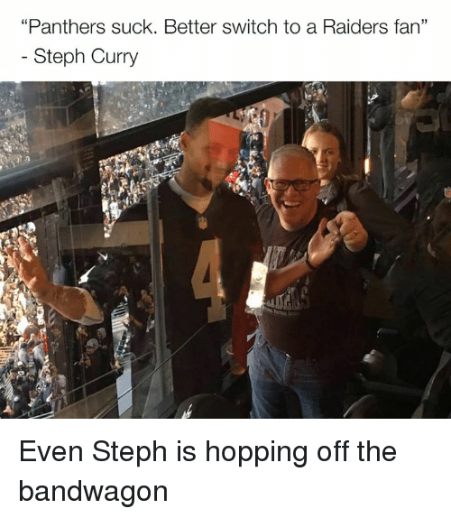 "Nfl, Panthers, and Raiders: ""Panthers suck. Better switch to a Raiders fan""  Steph Curry Even Steph is hopping off the bandwagon"
