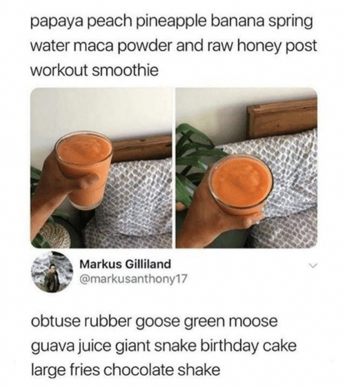 Birthday, Dank, and Juice: papaya peach pineapple banana spring  water maca powder and raw honey post  workout smoothie  Markus Gilliland  @markusanthony17  obtuse rubber goose green moose  guava juice giant snake birthday cake  large fries chocolate shake