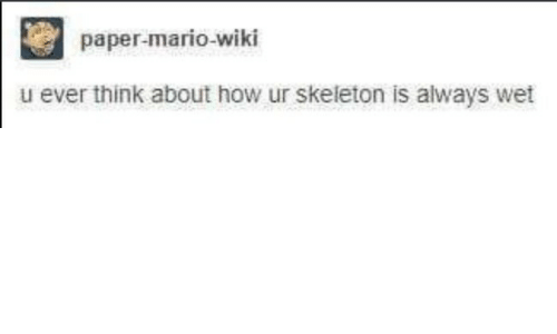 Mario Wiki: paper-mario-wiki  u ever think about how ur skeleton is always wet