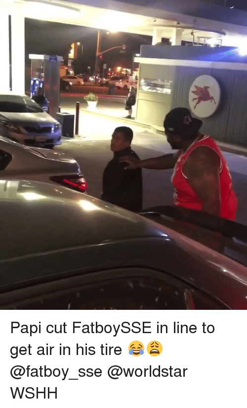sse: Papi cut FatboySSE in line to get air in his tire 😂😩 @fatboy_sse @worldstar WSHH