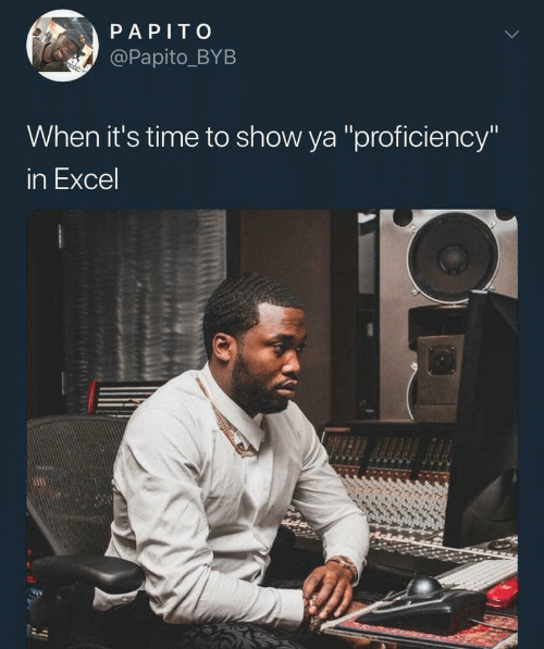 "papito: PAPITO  @Papito_BYB  When it's time to show ya ""proficiency""  in Excel"