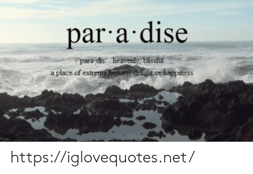 par: par a dise  para dis heavenly. blissful  a place of extreme beauty delight or happiness https://iglovequotes.net/