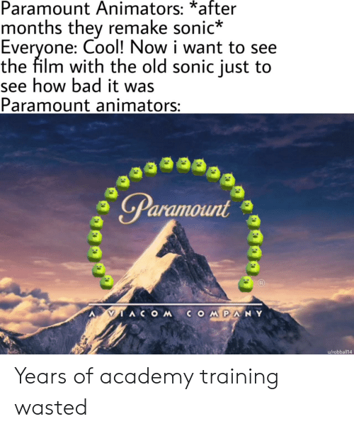 To See: Paramount Animators: *after  months they remake sonic*  Everyone: Cool! Now i want to see  the film with the old sonic just to  see how bad it was  Paramount animators:  Paramount  IACOMCOMPANY  u/robball14 Years of academy training wasted