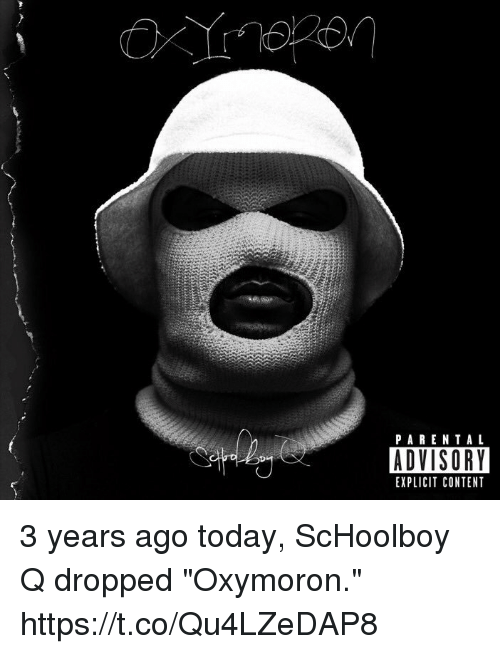 """Oxymorons: PARENTAL  ADVISORY  EXPLICIT CONTENT 3 years ago today, ScHoolboy Q dropped  """"Oxymoron."""" https://t.co/Qu4LZeDAP8"""