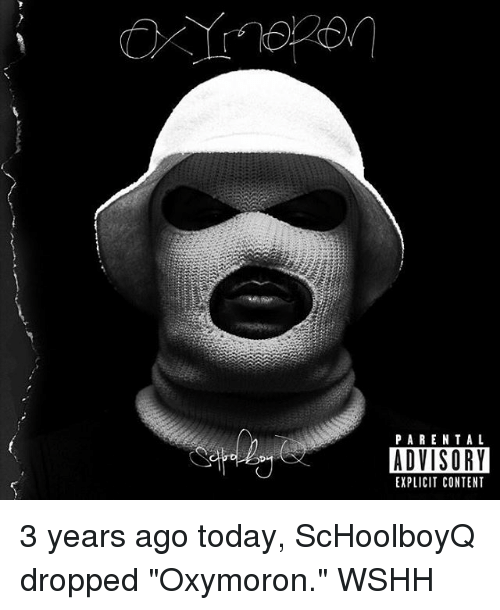 """Oxymorons: PARENTAL  ADVISORY  EXPLICIT CONTENT 3 years ago today, ScHoolboyQ dropped """"Oxymoron."""" WSHH"""