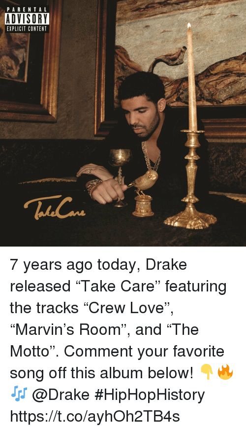 "Drake, Love, and Parental Advisory: PARENTAL  ADVISORY  EXPLICIT CONTENT 7 years ago today, Drake released ""Take Care"" featuring the tracks ""Crew Love"", ""Marvin's Room"", and ""The Motto"". Comment your favorite song off this album below! 👇🔥🎶 @Drake #HipHopHistory https://t.co/ayhOh2TB4s"