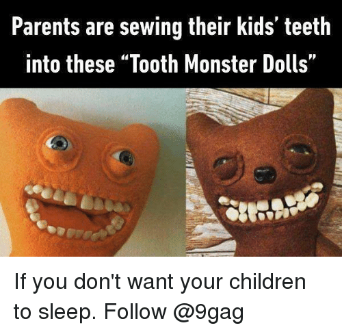 """9gag, Children, and Memes: Parents are sewing their kids teeth  into these """"Tooth Monster Dolls"""" If you don't want your children to sleep. Follow @9gag"""