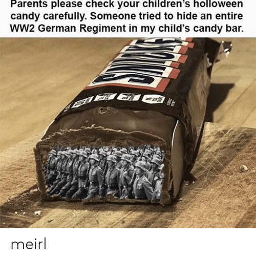 Candy, Parents, and MeIRL: Parents please check your children's holloween  candy carefully. Someone tried to hide an entire  wW2 German Regiment in my child's candy bar. meirl