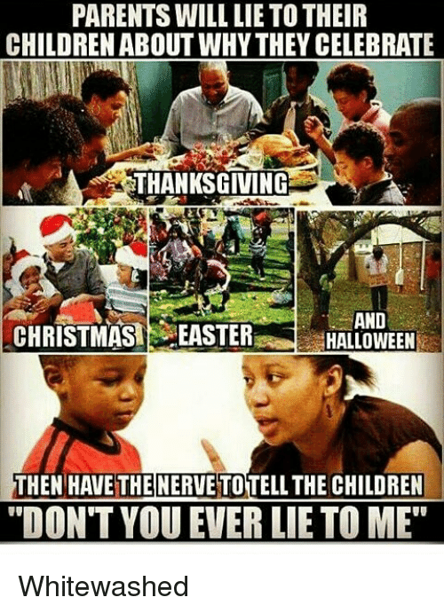 Christmas Halloween Thanksgiving Meme.Parents Will Lie To Their Children About Why They Celebrate