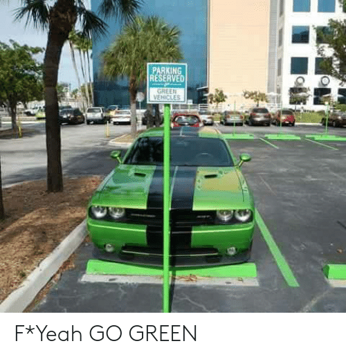F Yeah: PARKING  RESERVED  VEHİCLES F*Yeah GO GREEN