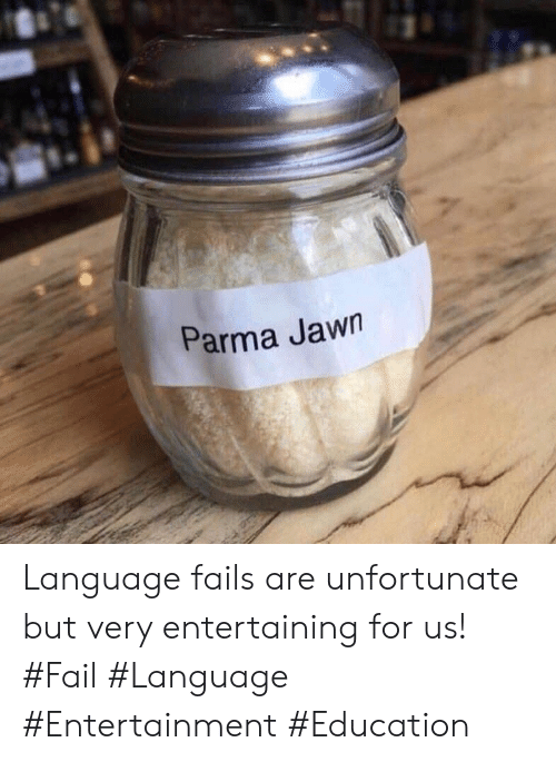 entertaining: Parma Jawn Language fails are unfortunate but very entertaining for us! #Fail #Language #Entertainment #Education