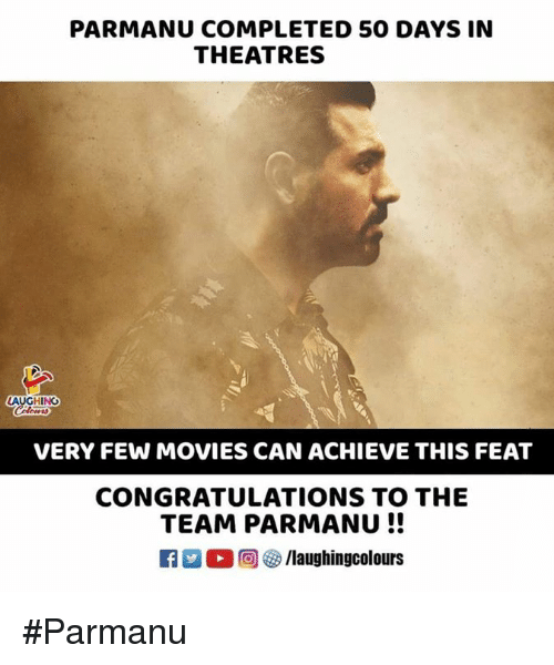 Movies, Congratulations, and Indianpeoplefacebook: PARMANU COMPLETED 50 DAYS IN  THEATRES  AUGHING  VERY FEW MOVIES CAN ACHIEVE THIS FEAT  CONGRATULATIONS TO THE  TEAM PARMANU!!  Ca ○回參/laughingcolours #Parmanu