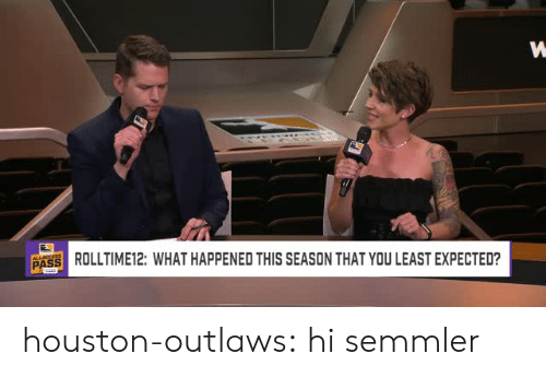 Tumblr, Blog, and Houston: PASE ROLLTIME12: WHAT HAPPENED THIS SEASON THAT YOU LEAST EXPECTED? houston-outlaws:  hi semmler