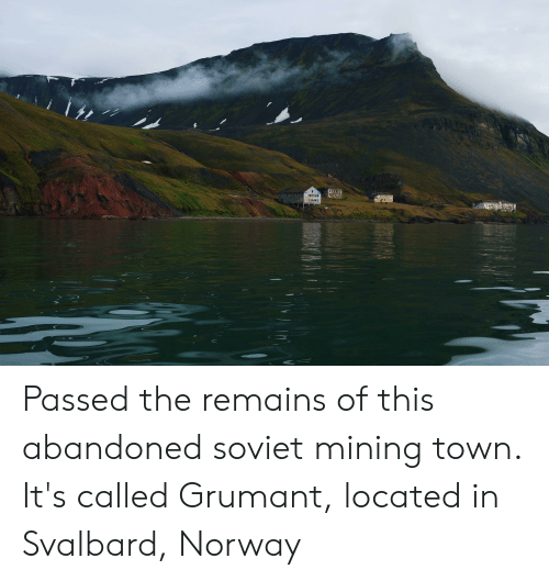 svalbard: Passed the remains of this abandoned soviet mining town. It's called Grumant, located in Svalbard, Norway
