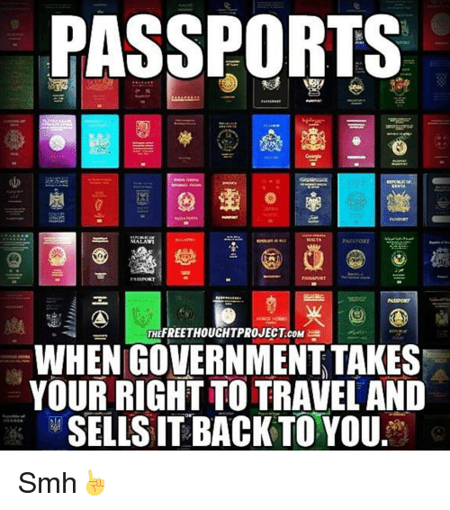 Norting: PASSPORTS  SLUTA  MALAVI  PASS NORT  THEFREETHOUCHTPROJECT coM  WHEN GOVERNMENT TAKES  YOUR RIGHT TO TRAVEL AND  SELLS IT BACK TO YOU Smh☝