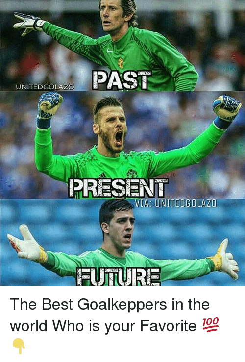 Future, Memes, and Best: PAST  UNITED GOLAZO  PRESENT  VIA UNITED GOLAZO  FUTURE The Best Goalkeppers in the world Who is your Favorite 💯👇