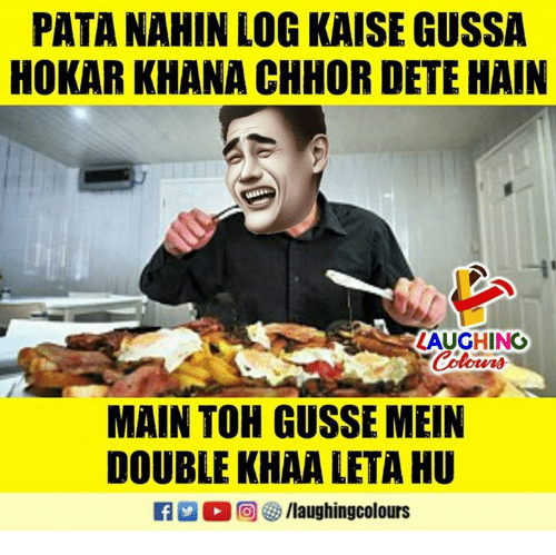 Indianpeoplefacebook, Log, and Double: PATA NAHIN LOG KAISE GUSSA  HOKAR KHANA CHHOR DETE HAIN  LAUGHING  MAIN TOH GUSSE MEIN  DOUBLE KHAA LETA HU