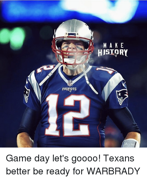 Game Day: PATI DTS  M A K E  HISTORY Game day let's goooo! Texans better be ready for WARBRADY