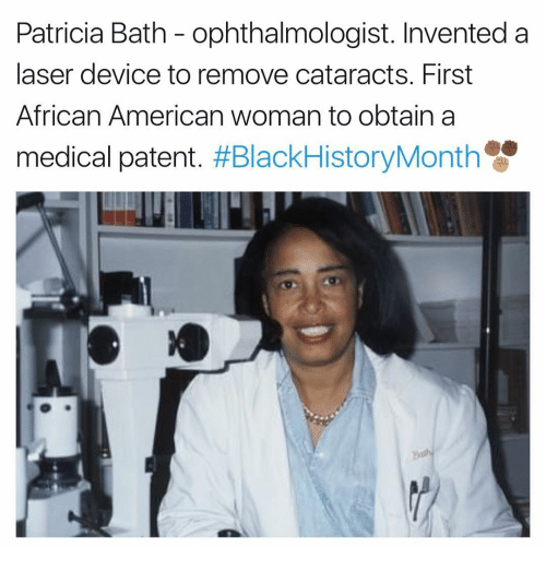 Memes, 🤖, and Laser: Patricia Bath ophthalmologist. Invented a  laser device to remove cataracts. First  African American woman to obtain a  medical patent