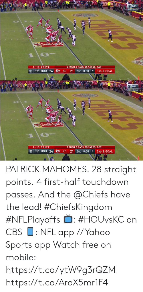 Half: PATRICK MAHOMES.  28 straight points.  4 first-half touchdown passes.  And the @Chiefs have the lead! #ChiefsKingdom #NFLPlayoffs  📺: #HOUvsKC on CBS 📱: NFL app // Yahoo Sports app Watch free on mobile: https://t.co/ytW9g3rQZM https://t.co/AroX5mr1F4