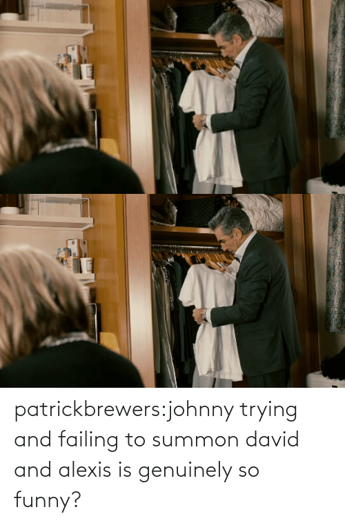 Johnny: patrickbrewers:johnny trying and failing to summon david and alexis is genuinely so funny?