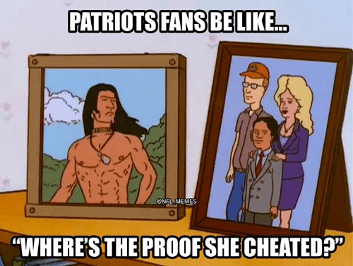 """Memes, Nfl, and Patriotic: PATRIOTS FANS BELIKE.  @NFL MEMES  """"WHERE'STHE PROOF SHE CHEATED?"""""""