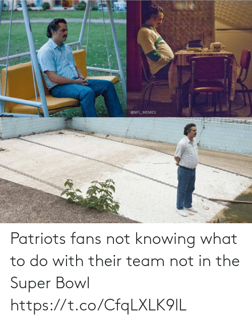 team: Patriots fans not knowing what to do with their team not in the Super Bowl https://t.co/CfqLXLK9lL