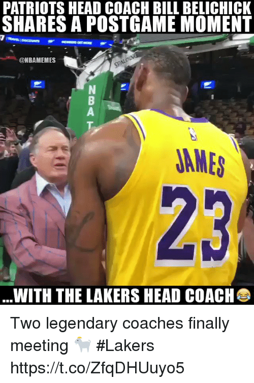Bill Belichick: PATRIOTS HEAD COACH BILL BELICHICK  SHARES A POSTGAME MOMENT  @NBAMEMES  2  JAMES  23  WITH THE LAKERS HEAD COACH Two legendary coaches finally meeting 🐐  #Lakers https://t.co/ZfqDHUuyo5