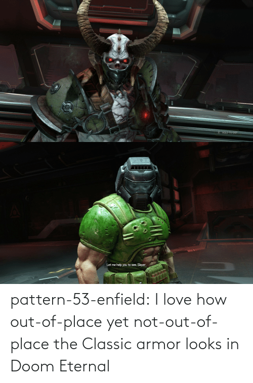 Not Out: pattern-53-enfield:  I love how out-of-place yet not-out-of-place the Classic armor looks in Doom Eternal