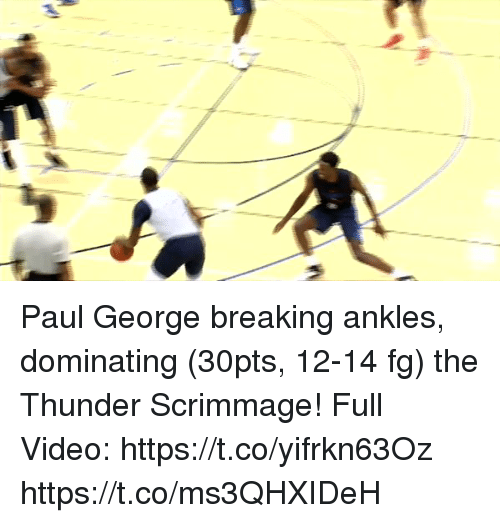 breaking ankles: Paul George breaking ankles, dominating (30pts, 12-14 fg) the Thunder Scrimmage! Full Video: https://t.co/yifrkn63Oz https://t.co/ms3QHXIDeH