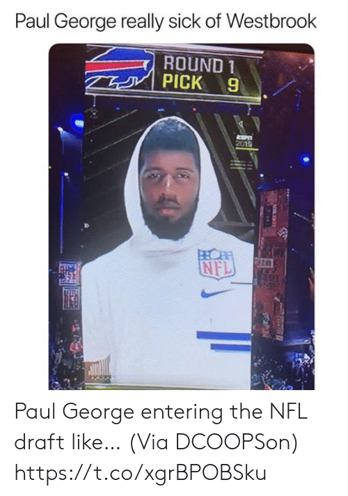 Memes, Nfl, and NFL Draft: Paul George really sick of Westbrook  ROUND 1  PICK 9  2019 Paul George entering the NFL draft like…  (Via DCOOPSon) https://t.co/xgrBPOBSku