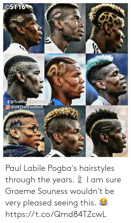 seeing: Paul Labile Pogba's hairstyles through the years.💈  I am sure Graeme Souness wouldn't be very pleased seeing this. 😂 https://t.co/Qmd84TZcwL