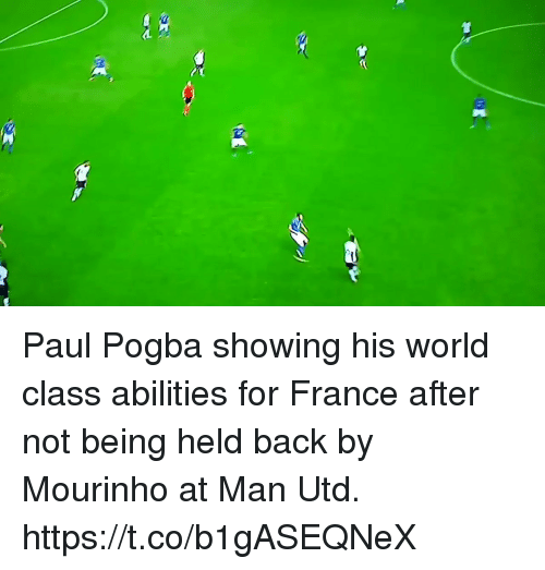 paul pogba: Paul Pogba showing his world class abilities for France after not being held back by Mourinho at Man Utd. https://t.co/b1gASEQNeX