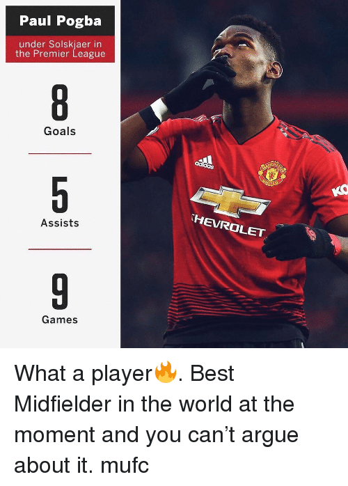 paul pogba: Paul Pogba  under Solskjaer in  the Premier League  Goals  HEVROLET  Assists  Games What a player🔥. Best Midfielder in the world at the moment and you can't argue about it. mufc
