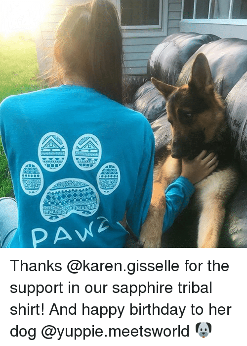 pawe: PAW Thanks @karen.gisselle for the support in our sapphire tribal shirt! And happy birthday to her dog @yuppie.meetsworld 🐶