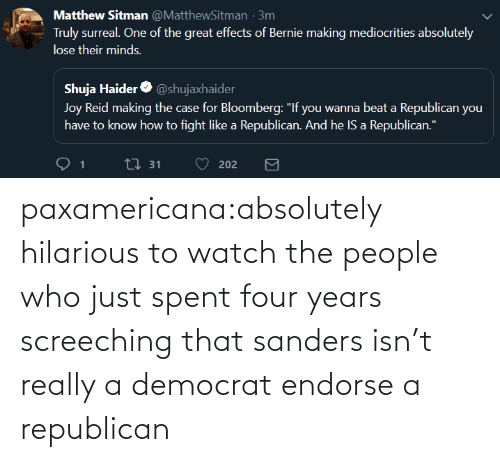 Sanders: paxamericana:absolutely hilarious to watch the people who just spent four years screeching that sanders isn't really a democrat endorse a republican