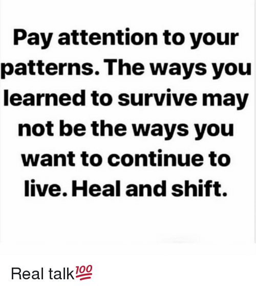 Live, Hood, and May: Pay attention to your  patterns. The ways you  learned to survive may  not be the ways you  want to continue to  live. Heal and shift. Real talk💯