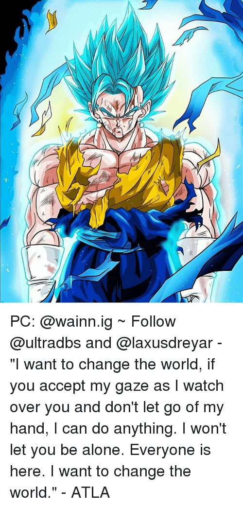 """Aloner: PC: @wainn.ig ~ Follow @ultradbs and @laxusdreyar - """"I want to change the world, if you accept my gaze as I watch over you and don't let go of my hand, I can do anything. I won't let you be alone. Everyone is here. I want to change the world."""" - ATLA"""