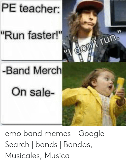 "Funny Band Memes: PE teacher:  Run faster!""  -Band Merch  On sale- emo band memes - Google Search 