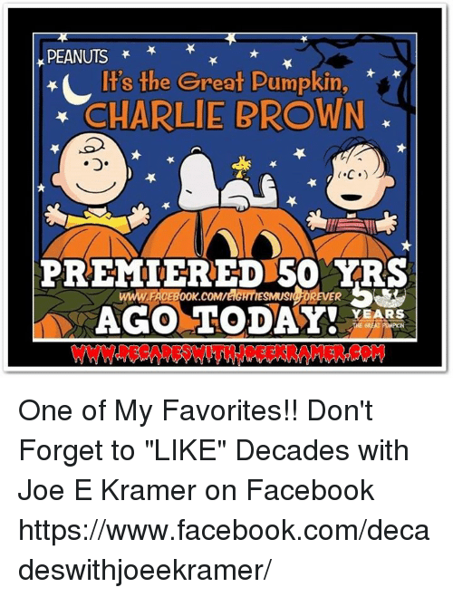 """Charlie, Facebook, and Memes: PEANUTS  t's the Great Pumpkin,  CHARLIE BROWN  C.)  PREMIERED 50 YRS  ICFOREVER  YEARS One of My Favorites!!  Don't Forget to """"LIKE"""" Decades with Joe E Kramer on Facebook https://www.facebook.com/decadeswithjoeekramer/"""