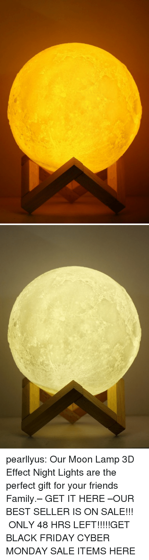 Cyber Monday: pearllyus:  Our Moon Lamp 3D Effect Night Lights are the perfect gift for your friends  Family.– GET IT HERE –OUR BEST SELLER IS ON SALE!!! ONLY 48 HRS LEFT!!!!!GET BLACK FRIDAY CYBER MONDAY SALE ITEMS HERE