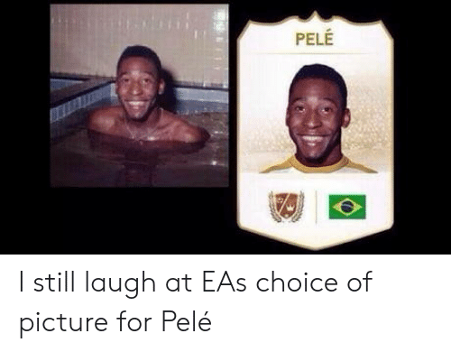 pele: PELE I still laugh at EAs choice of picture for Pelé