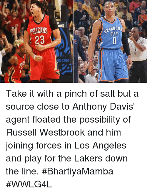 Russel Westbrook: PELICANS ーーー  23  NKLAHOMy  S COM  OY  HT  IT  D  CA 3  AN 3  IC 2  Eli 2 Take it with a pinch of salt but a source close to Anthony Davis' agent floated the possibility of Russell Westbrook and him joining forces in Los Angeles and play for the Lakers down the line.  #BhartiyaMamba #WWLG4L