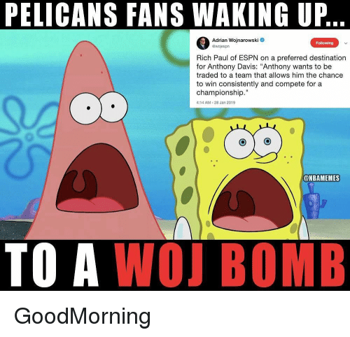"""Goodmorning: PELICANS FANS WAKING UP  Adrian Wojnarowski  ewojespn  Following  Rich Paul of ESPN on a preferred destination  for Anthony Davis: """"Anthony wants to be  traded to a team that allows him the chance  to win consistently and compete for a  championship.""""  4:14 AM-28 Jan 2019  TO A WOJ BOMB GoodMorning"""