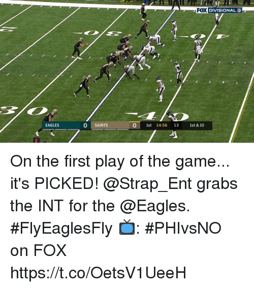 Philadelphia Eagles, Memes, and New Orleans Saints: PEN DIVISIONAL  EAGLES  0  O SAINTS  0 1st 14:56 13 1st & 10 On the first play of the game... it's PICKED!  @Strap_Ent grabs the INT for the @Eagles. #FlyEaglesFly  📺: #PHIvsNO on FOX https://t.co/OetsV1UeeH
