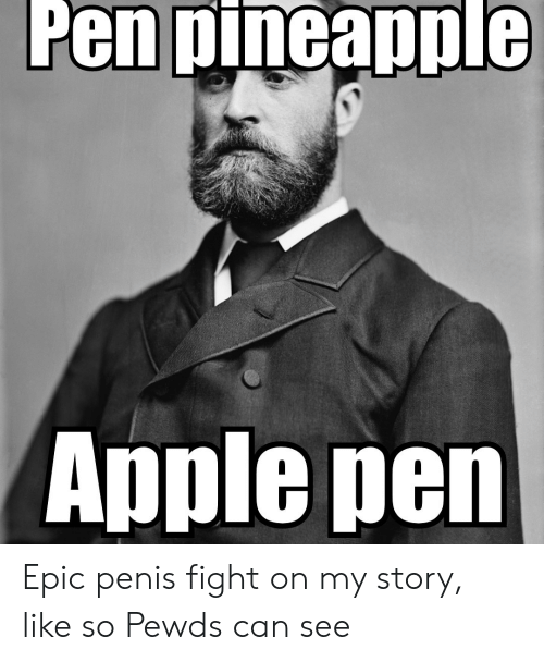Apple Pen: Pen pineapple  Apple pen Epic penis fight on my story, like so Pewds can see