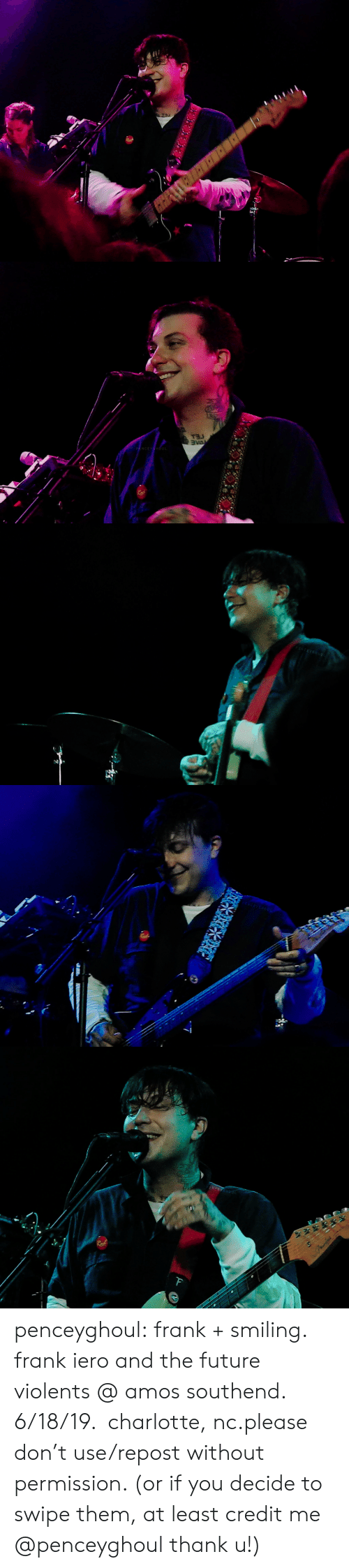Future, Tumblr, and Blog: PENCEYGHO   DAE  PENCEYHOUL   PENCEYGH oUI   GHOUL   ENCEYGHOUt  F penceyghoul:  frank + smiling.  frank iero and the future violents @ amos southend.  6/18/19.  charlotte, nc.please don't use/repost without permission. (or if you decide to swipe them, at least credit me @penceyghoul​ thank u!)