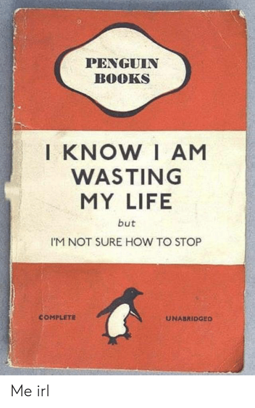 Im Not Sure: PENGUIN  BOOKS  I KNOW I AM  WASTING  MY LIFE  but  I'M NOT SURE HOW TO STOP  COMPLETE  UNABRIDGED Me irl
