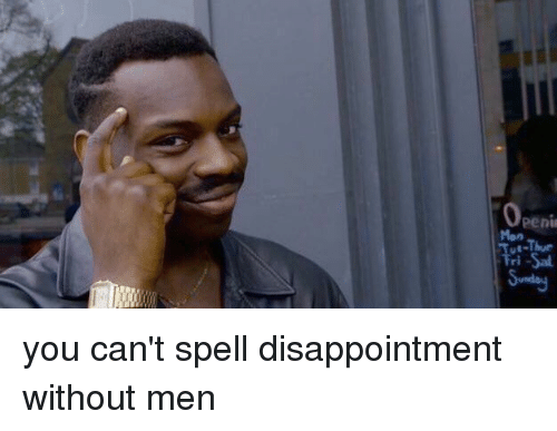 Penies: Peni  Tri-Sal  Sunda you can't spell disappointment without men