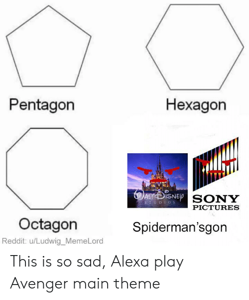 This Is So Sad: Pentagon  Нехадon  AuDiSNEp SONY  STUDIOS  PICTURES  Octagon  Spiderman'sgon  Reddit: u/Ludwig_MemeLord This is so sad, Alexa play Avenger main theme
